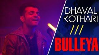 Bulleya | Ae Dil Hai Mushkil | Ranbir Kapoor, Anushka Sharma,Aishwarya Rai | Cover by Dhaval Kothari