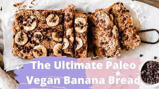 The ULTIMATE Paleo Vegan Banana Bread