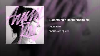 Something's Happening to Me By Arum Rae