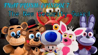 FNAF Plush Episode 7: The New Security Guard