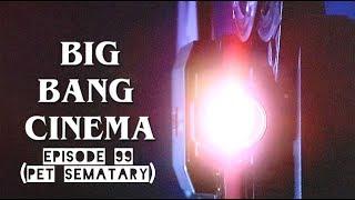 Big Bang Cinema: Episode 99 (Pet Sematary)