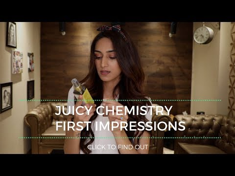 Juicy Chemistry First impressions