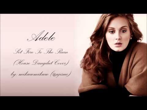 Adele - Set Fire To The Rain [House Dangdut Version by @ajisuc]