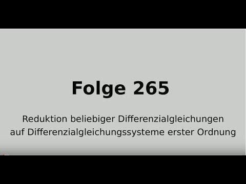 Folge 265 Differenzialgleichungen: Reduktion bel. DGLs auf Differenzialgleichungssysteme 1. Ordnung
