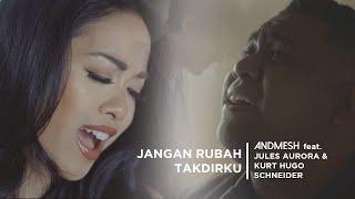 ANDMESH Feat. JULES AURORA & KURT HUGO SCHNEIDER - JANGAN RUBAH TAKDIRKU  MATTERS 2020