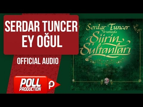 Serdar Tuncer - Ey Oğul - ( Official Audio )