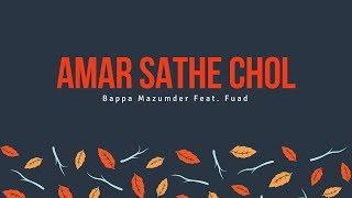 Amar Sathe Chol- Bappa Mazumder ft Fuad