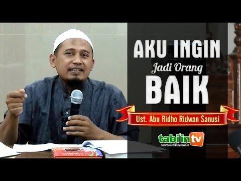 AKU INGIN JADI ORANG BAIK | Ustadz Abu Ridho Ridwan Sanusi
