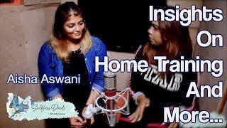 Insights On Home Training & More with Aisha Aswani