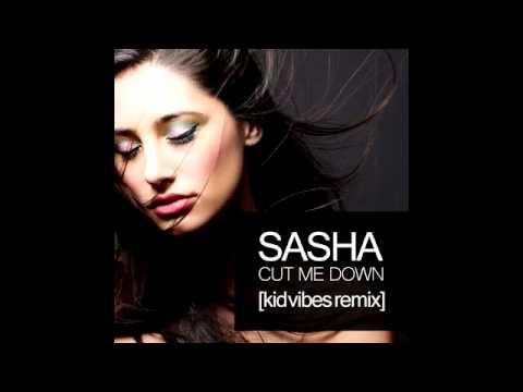 Sasha - Cut Me Down (Kid Vibes Remix)