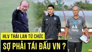Chưa tái đấu Việt Nam HLV U23 Thái Lan bất ngờ từ chức
