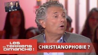Sommes-nous entrés dans l'ère de la christianophobie ? - Les Terriens du dimanche