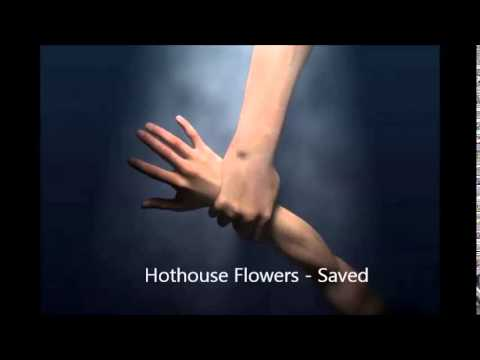 Hothouse Flowers - Saved