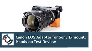 Canon EOS adapter for Sony NEX E mount lenses hands-on test review. Camera for Photography.