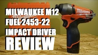 Milwaukee M12 Fuel Brushless Impact driver 2453-22 Review