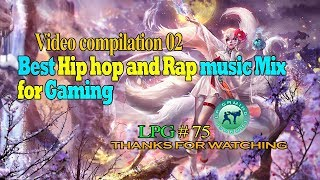 Video compilation 02 - Best Hip hop and Rap music Mix for Gaming - LPG 75