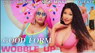 Wobble ​Up​ X Good​ Form​ -​ Nicki Minaj ft. Chris​ Brown, G-Eazy​ [ mashup ]​