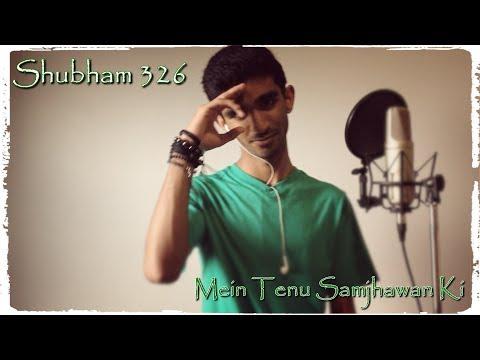 Mein Tenu Samjhawan Ki ♠Samjhawan♠ Cover By Shubham