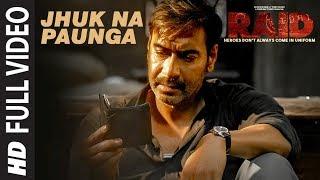 Full Video: Jhuk Na Paunga Song | RAID | Ajay Devgn | Ileana D'Cruz | Papon | Amit Trivedi