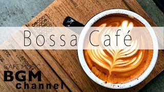 【Bossa Café】Relaxing Cafe Music - Bossa Nova & Jazz Instrumental Music For Work, Study