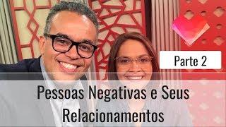 Pessoas Negativas e Seus Relacionamentos - Parte 2