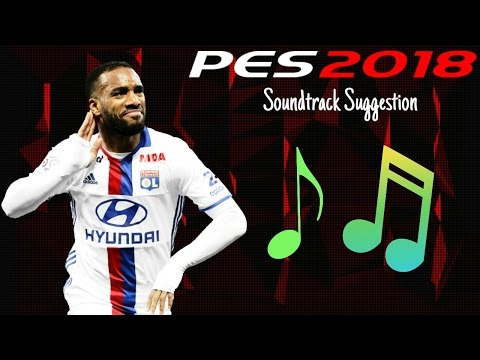 PES 2018 Soundtrack Suggestions ♪♫