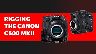01. Canon C500 Mark II - rigs and accessories to complete your camera