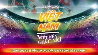 Việt Nam Viết Nên Giấc Mơ - Nhiều ca sĩ   Gala Nhạc Việt (Official MV)