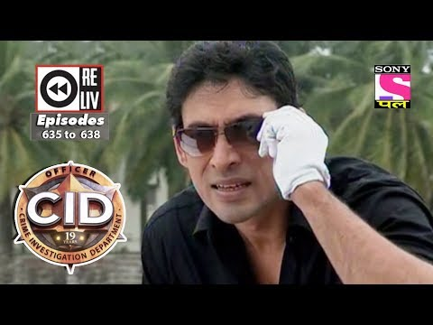 Weekly Reliv | CID |  24th Mar  to 30th Mar 2018 | Episode 635 to 638 thumbnail