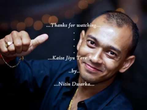 Nitin Dwarka (Vocal) ... Kaise Jiyu Tere Bin !!!