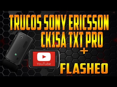 Trucos para el Sony Ericsson Ck15a TxT Pro + Flasheo + Youtube 2014