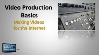 Video Production Basics - Making Videos for the Internet