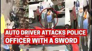 Auto driver attacks police officer with a sword, video goes viral
