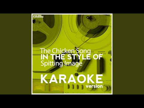 The Chicken Song (In the Style of Spitting Image) (Karaoke Version)