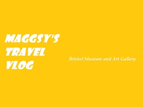 Maggsy's Travel Vlog - Bristol Museum and Art Gallery