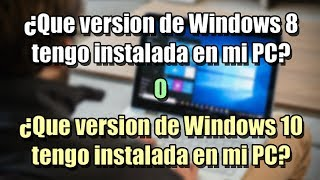 Como saber que versión de Windows 8 o Windows 10 tengo