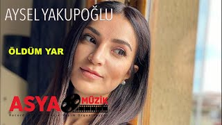 Aysel YAKUPOĞLU- Öldüm Yar & Akustik (Official Video)
