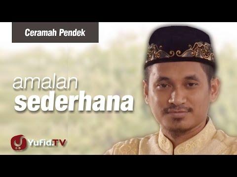 Ceramah Pendek : Amalan Sederhana - Ustadz Muhammad Abduh Tuasikal