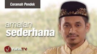 Amalan Sederhana - Ceramah Pendek : Ustadz Muhammad Abduh Tuasikal