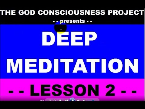 The God Consciousness Project presents: DEEP MEDITATION, LESSON 2, VIDEO