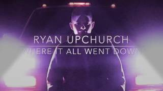 Ryan Upchurch Where It All Went Down