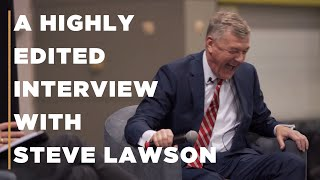 A highly edited interview with Steve Lawson