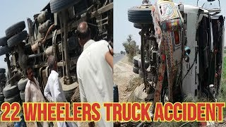 Very Dangerous 22 Wheelers Truck Accident Punjab Pakistan - Horibol Accident - Truck Road Accident