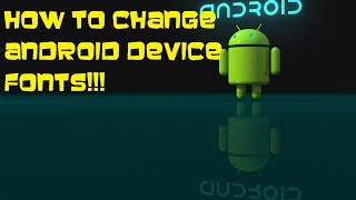 How to change Android Fonts (Font Installer) *Root Needed*