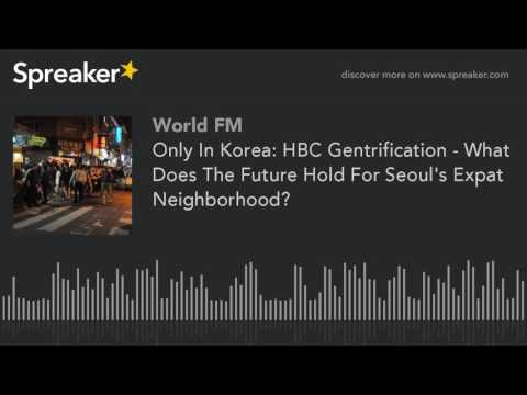 Only In Korea: HBC Gentrification - What Does The Future Hold For Seoul's Expat Neighborhood?