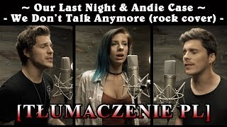 Andie Case - We Don't Talk Anymore (rock cover feat. Our Last Night) [Tłumaczenie PL]