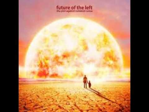Future Of The Left - Sorry Dad I Was Late For The Riots