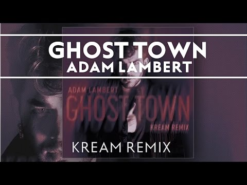 Adam Lambert - Ghost Town [KREAM Remix]