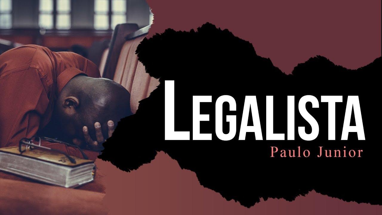 Você é Legalista?  - Paulo Junior