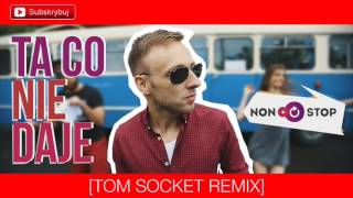 Non Stop - Ta co nie daje [Tom Socket Remix] - Audio